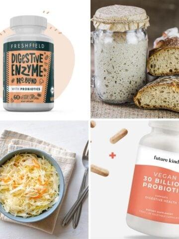 Probiotic supplements, sourdough bread, and saurekraut.